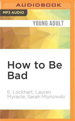 How to Be Bad by E. Lockhart, Sarah Mlynowski, Lauren Myracle