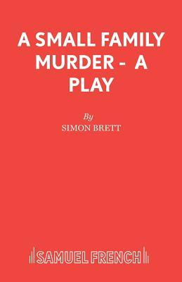 A Small Family Murder - A Play by Simon Brett