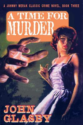 A Time for Murder: A Johnny Merak Classic Crime Novel, Book Three by John Glasby