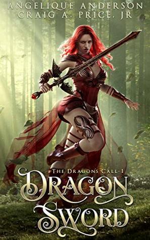 Dragon Sword: An Epic Fantasy Adventure (The Dragon's Call Book 1) by Angelique Anderson, Craig A. Price Jr.