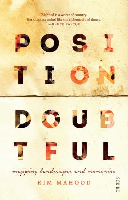 Position Doubtful: Mapping Landscapes and Memories by Kim Mahood