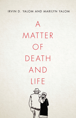 A Matter of Death and Life by Marilyn Yalom, Irvin D. Yalom