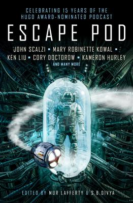 Escape Pod: The Science Fiction Anthology by Cory Doctorow, S.B. Divya, N.K. Jemisin, Mur Lafferty, Ken Liu