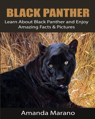 Black Panther: Learn About Black Panther and Enjoy Amazing Facts & Pictures by Amanda Marano