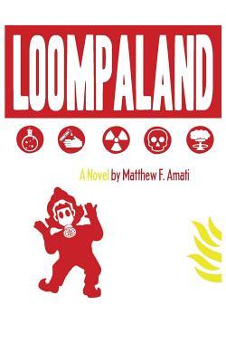 Loompaland by Matthew F. Amati