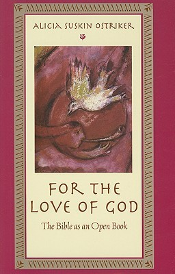 For the Love of God: The Bible as an Open Book by Alicia Suskin Ostriker