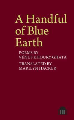 A Handful of Blue Earth: Poems by Vénus Khoury-Ghata by Venus Khoury-Ghata