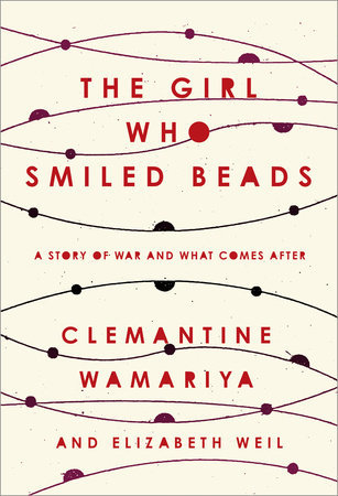 The Girl Who Smiled Beads: A Story of War and What Comes After by Clemantine Wamariya, Elizabeth Weil