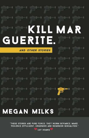 Kill Marguerite and Other Stories by Megan Milks