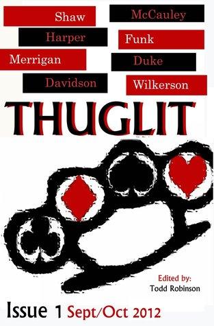 THUGLIT Issue 1 by Hillary Davidson, Mike Wilkerson, Terrance McCauley, Jordan Harper, Todd Robinson, Court Merrigan, Johnny Shaw, Jason Duke, Matthew Funk