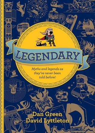 Legendary: Myths and Legends as They've Never Been Told Before! by David Lyttleton, Dan Green