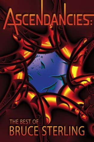 Ascendancies: The Best of Bruce Sterling by Jonathan Strahan, Bruce Sterling