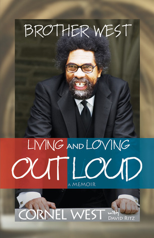 Brother West: Living and Loving Out Loud, A Memoir by Cornel West, David Ritz