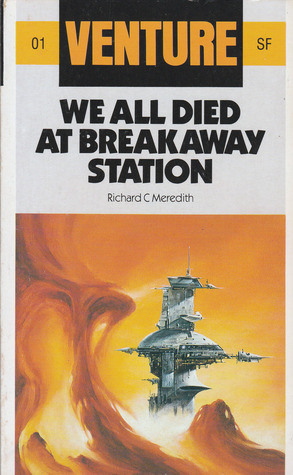 We All Died At Breakaway Station (Venture Science Fiction, #1) by Richard C. Meredith