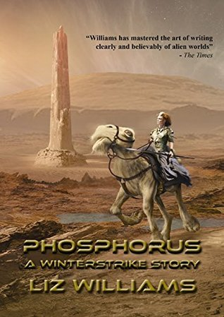 Phosphorus: A Winterstrike Story (NewCon Press Novellas Set 3) by Liz Williams