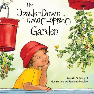 The Upside-Down Garden by Rosalie M. Meropol