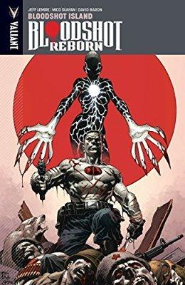 Bloodshot Reborn, Volume 4: Bloodshot Island by Mico Suayan, David Baron, Andrew Dalhouse, Dave Lanphear, Tomás Giorello, Jeff Lemire, Diego Rodríguez