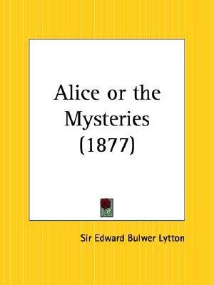 Alice or the Mysteries by Edward Bulwer-Lytton