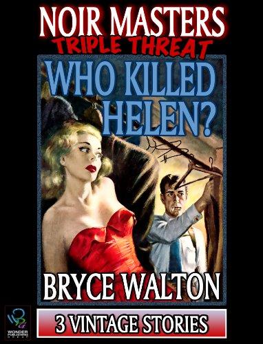 Who Killed Helen? (A Noir Masters Triple Threat) by Bryce Walton