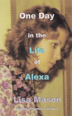 One Day in the Life of Alexa by Lisa Mason