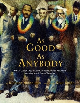 As Good as Anybody: Martin Luther King and Abraham Joshua Heschel's Amazing March Toward Freedom by Raúl Colón, Richard Michelson