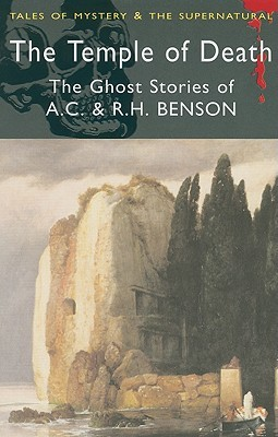 The Temple of Death: The Ghost Stories of A.C. & R.H. Benson by Robert Hugh Benson, A.C. Benson