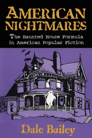 American Nightmares: The Haunted House Formula in American Popular Fiction by Dale Bailey