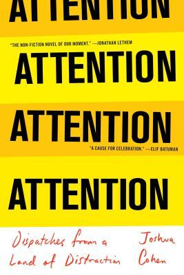 Attention: Dispatches from a Land of Distraction by Joshua Cohen