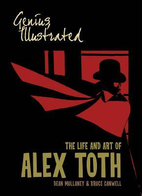 Genius, Illustrated: The Life and Art of Alex Toth by Alex Toth, Dean Mullaney, Bruce Canwell