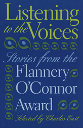 Listening to the Voices: Stories from the Flannery O'Connor Award by Charles East