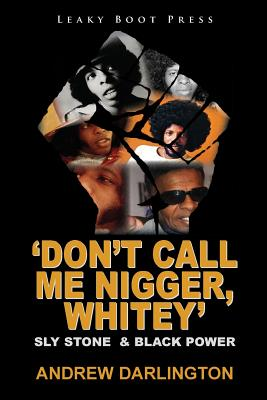 'Don't Call Me Nigger, Whitey': Sly Stone & Black Power by Andrew Darlington