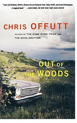 Out of the Woods: Stories by Chris Offutt