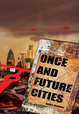Once and Future Cities by Allen Ashley