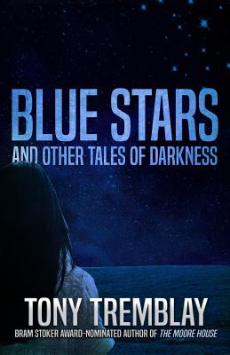 Blue Stars and Other Tales of Darkness by Tony Tremblay
