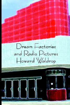 Dream Factories and Radio Pictures by Howard Waldrop