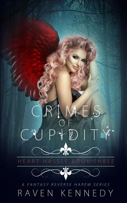 Crimes of Cupidity: A Fantasy Reverse Harem Story by Raven Kennedy