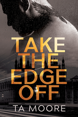Take the Edge Off by T.A. Moore