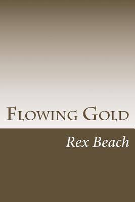 Flowing Gold by Rex Beach