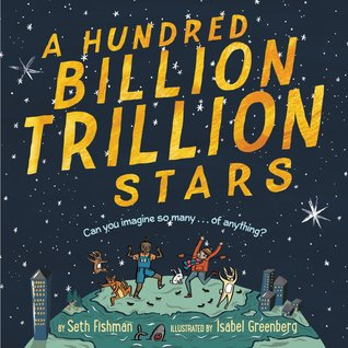 A Hundred Billion Trillion Stars by Isabel Greenberg, Seth Fishman