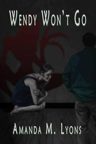 Wendy Won't Go by Amanda M. Lyons