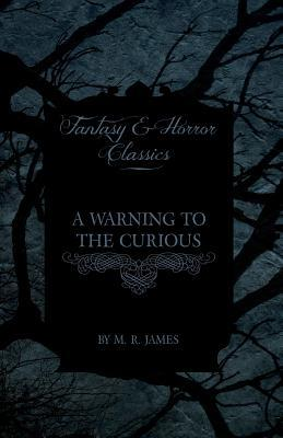 A Warning to the Curious by M.R. James
