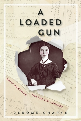 A Loaded Gun: Emily Dickinson for the 21st Century by Jerome Charyn