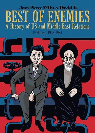Best of Enemies: A History of US and Middle East Relations, Part Two: 1953-1984 by David B., Jean-Pierre Filiu