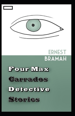 Four Max Carrados Detective Stories annotated by Ernest Bramah Smith