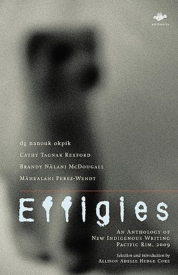 Effigies: An Anthology of New Indigenous Writing, Pacific Rim, 2009 by Allison Adelle Hedge Coke