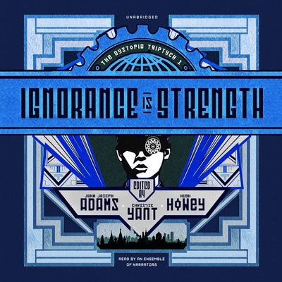 Ignorance Is Strength by Christie Yant, Hugh Howey, Various Authors