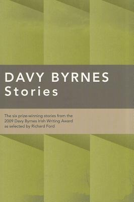 Davy Byrnes Stories: The Six Prize Winning Stories From The 2009 Davy Byrnes Irish Writing Award As Selected By Richard Ford by Mary Leland, Claire Keegan, Molly McCloskey