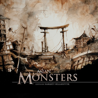 Asian Monsters by Xia Jia, Vajra Chandrasekera, Yukimi Ogawa, Isabel Yap, Benjamin Chee, Eliza Chan, C.Y. Yan, Aliette de Bodard, Eve Shi, Margrét Helgadóttir, Eeleen Lee, Ken Liu, Fran Terminiello, Sunil Patel