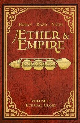 Aether & Empire, Volume 1: Eternal Glory by Bong Dazo, Tim Yates, Mike Horan