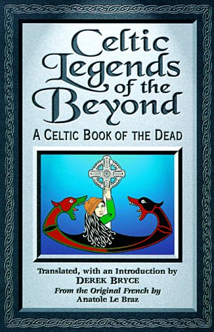 Celtic Legends Of The Beyond: A Celtic Book Of The Dead by Antonino Buttitta, Derek Bryce, Paola Fornasari, Anatole Le Braz